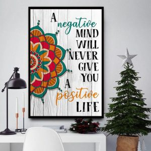 A negative mind will never give you a positive life poster